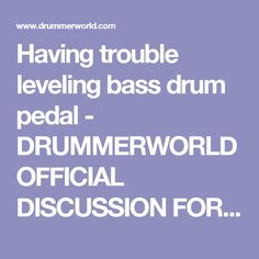 Having trouble leveling bass drum pedal - DRUMMERWORLD OFFICIAL DISCUSSION FORUM