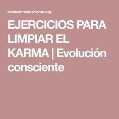 EJERCICIOS PARA LIMPIAR EL KARMA | Evolución consciente
