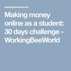 Making money online as a student: 30 days challenge - WorkingBeeWorld Make Money Online, How To Make Money, 30 Day Challenge, Ecommerce Hosting, About Me Blog, Challenges, Student, Earn Money Online, Challenge 30 Days