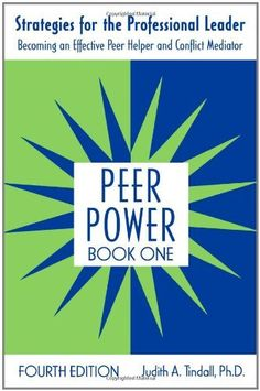 Peer Power, Book One: Strategies for the Professional Leader: Becoming an Effective Peer Helper and Conflict Mediator by Judith A. Tindall