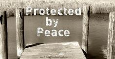 Protected by Peace - Thoughts about God Devotional - I love the cyclical effect of God's word in our lives! As we respond to His word, He responds to us. As He draws us to Himself, our hearts are drawn to respond to back to Him. Cont. reading... http://www.thoughts-about-god.com/blog/2016/10/27/gr_protected/
