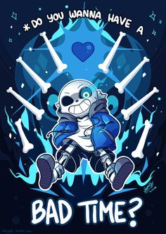 Sans'll be willing to give you a bad time - Just ask for him.