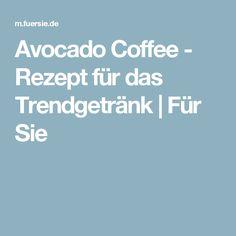 Avocado Coffee - Rezept für das Trendgetränk | Für Sie