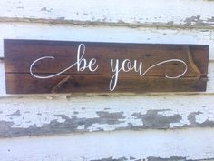 A personal favorite from my Etsy shop https://www.etsy.com/listing/525118350/be-you-wood-sign-pallet-wood-rustic-home
