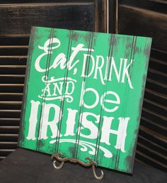 EAT DRINK and be IRISH Sign/St. Patrick's Day/Irish/Green/White/ Party Decor. $19.95, via Etsy.