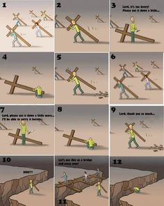 Never complain about the cross you have to carry - there is a reason for it.