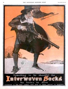Rockwell's turkey-hunting pilgrim from Thanksgiving 1922 is an ad for, of all things, Interwoven Socks. Our guess is that the pilgrims weren't blessed with this brand of men's hosiery. According to the ad, though, Interwoven Socks were something to be thankful for.