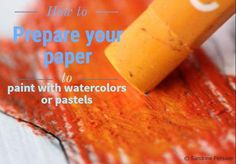 Prepare you paper before painting with watercolor or oil pastels