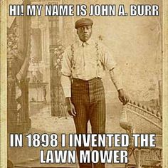 Celebrating Black History February 2019 Thank you for investing the lawn mower, my boyfriend used to use the automated version, which there would be none of had you not invested the hand mower, He used to mow the lawn with regularity! We Are The World, In This World, Black Art, African American Inventors, African American Slavery, American Women, American Indians, Native American, By Any Means Necessary