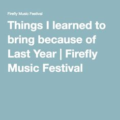 Things I learned to bring because of Last Year | Firefly Music Festival