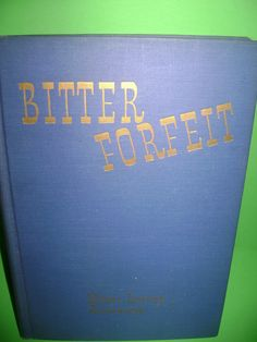 Bitter Forfeit Mabel Louise Robinson Vintage First Edition Hardcover Bobbs Merrill 1947