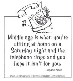 Wait, what if i'm a 17 years old girl and every time the telephone rings i hope it isn't one of my friends calling me? Ogden Nash, Funny Bunnies, The Middle, A 17, Make Me Smile, Laughter, Funny Quotes, Wise Quotes, Famous Quotes