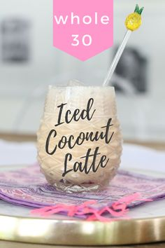 Whole30 Iced Coconut Latte. I have officially completed the first week of my Whole30 challenge and I have come up with the absolute perfect Iced Latte!