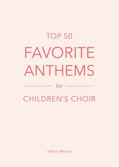 My top 50 favorite anthems for children's choirs (unison/two-part) | @ashleydanyew