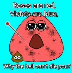 Pou can't die?