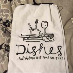 "Dish towel ""Ain't nobody got time for dishes "" dish towel Other"