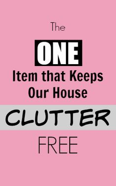 The ONE item that keeps our house CLUTTER free!   thecrazyorganizedblog.com