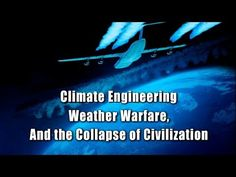 Climate Engineering Weather Warfare, and the Collapse of Civilization - PLEASE SHARE!! chemtrails