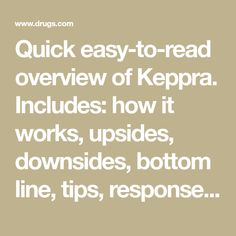 Quick easy-to-read overview of Keppra. Includes: how it works, upsides, downsides, bottom line, tips, response and effectiveness.