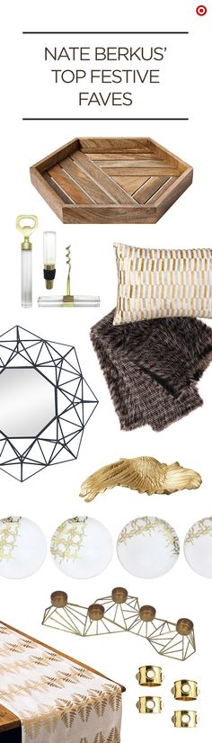 Entertain in style during the holidays (or anytime!) with Nate Berkus' Top Festive Faves. This collection is filled with luxurious metallic hues, lush textures and ornate detailing that make it easy to mix and match to create the perfect, glamorous ambience for your party.