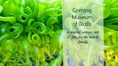 The Corning Museum of Glass: A Day of Science, Art and Fun for the Whole Family |my scraps