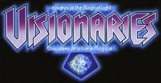 Visionaries - Knights of the Magical Light