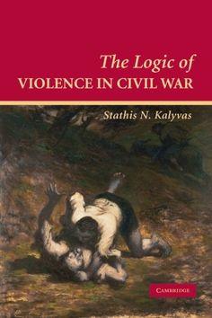 Download free The Logic of Violence in Civil War (Cambridge Studies in Comparative Politics) pdf