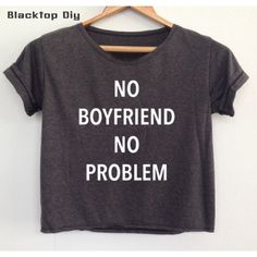 Crop No Boyfriend No Problem Shirt Funny Quote T Shirt Tumblr Tee... ($13) ❤ liked on Polyvore featuring tops, crop tops, shirts, maroon, women's clothing, crop shirt, crop top, maroon shirt, shirt crop top and round top