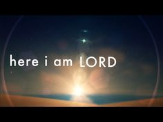 Here I am Lord I, the Lord of sea and sky, I have heard My people cry. All who dwell in dark and sin, My hand will save. I who made the stars of night, I wil...