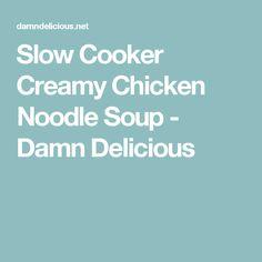 Slow Cooker Creamy Chicken Noodle Soup - Damn Delicious