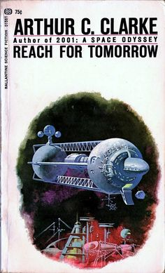 Reach For Tomorrow by Arthur C. Clarke. Ballantine Books, fifth printing 1971. No credit art credit. A dozen stories by Clarke collected for Clarke's second volume of short stories.