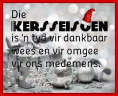 Afrikaanse Inspirerende Gedagtes & Wyshede: Die Kersseisoen is 'n tyd vir dankbaar wees en vir. Christmas Wishes Messages, Merry Christmas Message, Christmas Words, Christmas Quotes, Diy Christmas Gifts, Xmas, Afrikaanse Quotes, Strong Women Quotes, Silent Night