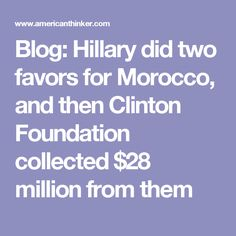 Blog: Hillary did two favors for Morocco, and then Clinton Foundation collected $28 million from them