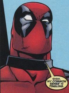 """Shhh...My common sense is tingling"" - Deadpool"