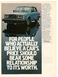 1981 Volvo 240 Ad: For People Who Actually Believe a Car's Price Should Bear Some Relationship to Its Worth.