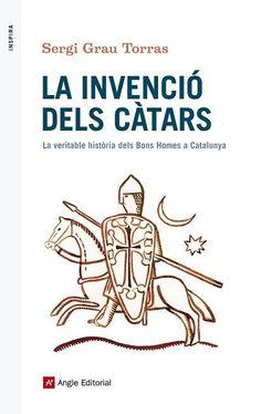 Grau Torras, Sergi. La Invenció dels càtars : la veritable història dels Bons Homes de Catalunya.Barcelona: Angle, 2016