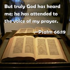 Psalm 66:19 But truly God has heard me; he has attended to the voice of my prayer.