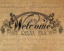 Welcome Sit Relax Enjoy Words Text Word Digital Image Download Transfers To Pillows Totes Tea Towels Burlap No. 2607