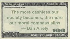 Dan Ariely Money Quote saying without coins and bills, we make no connection to the morals of spending and pay without doubt.