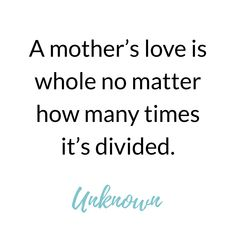 "15 Quotes That Define Motherhood - Babywise Mom - ""A mother's love is whole no matter how many times it's divided."" This is absolute truth. My Family Quotes, Love My Kids Quotes, Mothers Love Quotes, Cousin Quotes, Father Quotes, Quotes To Live By, Quotes For Mom, Daughter Quotes, Father Daughter"