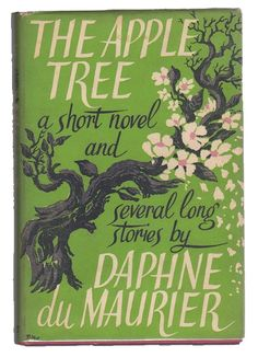 "Daphne Du Maurier | THE APPLE TREE 1952. Contains a short novel & 5 stories including the classic ""The Birds."""