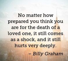 No matter how prepared you think you are for the death of a loved one, it still comes as a shock,and it still hurts very deeply. Lost Quotes, Sad Quotes, Great Quotes, Inspirational Quotes, Losing A Loved One Quotes, Mom In Heaven Quotes, Goodbye Quotes, Grief Poems, Miss My Dad
