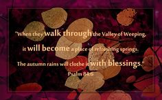 """""""Blessed are those whose strength is in you, in whose heart are the highways to Zion. As they go through the Valley of Baca . Bible Quotes, Bible Verses, Psalm 84, Good Morning Girls, Thanksgiving Blessings, Autumn Rain, Blessed Are Those, Worship Songs"""