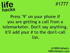 "really?!!hmmm Press ""9"" on your phone while getting a call from a telemarketer to add your number to the do not call list"