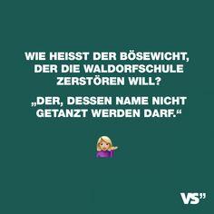 Visual Statements®️ Wie heisst der Bösewicht, der die Walddorfschule zerstören will? Der, dessen Name nicht getanzt werden darf. Sprüche / Zitate / Quotes / Spaß / lustig / witzig / Fun / Lachen / Humor