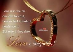 Love Is In The Air One can Touch It,Hear Or Feel It...