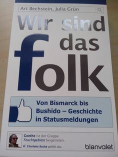 """Heute möchte ich euch ein tolles Buch vorstellen. Es hat mich die letzten zwei Wochen unterhalten, amüsiert und zum Lachen gebracht. Gleichzeitig konnte ich mein Geschichtswissen auf wunderbare Weise wieder auffrischen: durch Facebook-Statusmeldungen:  """"Wir sind das folk: Von Bismark bis Bushido - Geschichte in Statusmeldungen"""" von Art Bechstein und Julia Grün  http://immer-mit-buch.blogspot.de/2015/03/wir-sind-das-folk-von-bismark-bis.html"""