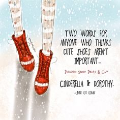 Two words for anyone who thinks cute shoes aren't important: Cinderella and Dorothy. Sassy Quotes, Cute Quotes, Great Quotes, Funny Quotes, Inspirational Quotes, Qoutes, Random Quotes, Motivational, Sassy Sayings