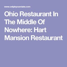 Ohio Restaurant In The Middle Of Nowhere: Hart Mansion Restaurant