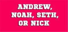 Andrew, Noah, Seth, or Nick